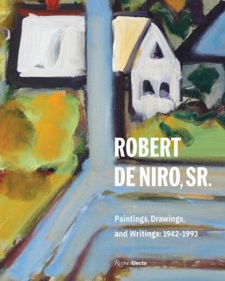Robert De Niro, Sr. - Text by Robert Storr and Charles Stuckey and Robert Kushner and Susan Davidson, Introduction by Robert De Niro Jr.