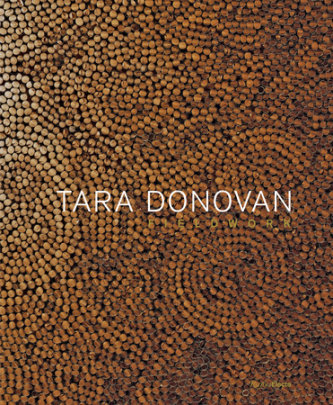 Tara Donovan - Written by Nora Burnett Abrams, Contribution by Jenni Sorkin and Giuliana Bruno, Foreword by Adam Lerner