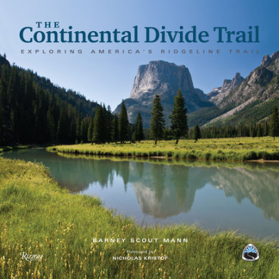 The Continental Divide Trail - Written by Barney Scout Mann, Foreword by Nicholas Kristof