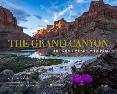 The Grand Canyon: Between River and Rim - Author Pete McBride, Foreword by Hampton Sides, Introduction by Kevin Fedarko, Contributions by The Grand Canyon Conservancy