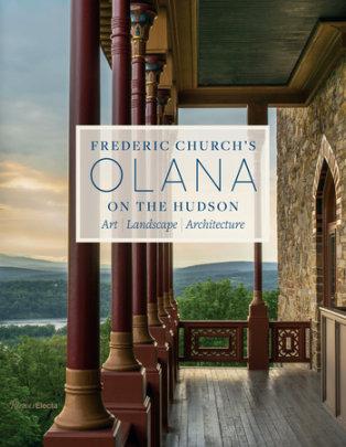 Frederic Church's Olana on the Hudson - Edited by Julia B. Rosenbaum and Karen Zukowski, Photographs by Larry Lederman