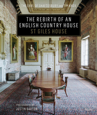 The Rebirth of an English Country House - Written by Tim Knox and The Earl of Shaftesbury, Photographed by Justin Barton, Introduction by Nick Ashley-Cooper and Jenny Chesher