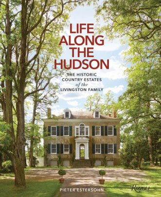 Life Along The Hudson - Written by Pieter Estersohn, Photographed by Pieter Estersohn, Foreword by John Winthrop Aldrich
