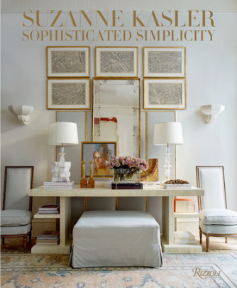 Suzanne Kasler: Sophisticated Simplicity - Written by Suzanne Kasler and Judith Nasitir