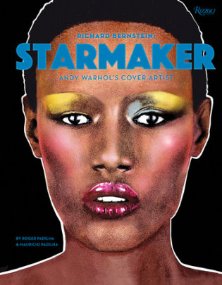 Richard Bernstein Starmaker - Written by Roger Padilha and Mauricio Padilha, Foreword by Grace Jones, Afterword by Jean-Paul Goude