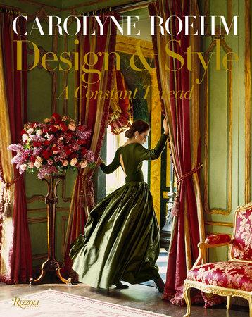 Carolyne Roehm: Design & Style