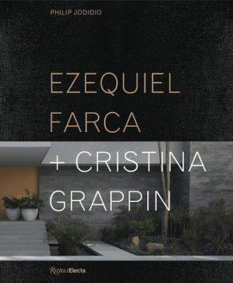 Ezequiel Farca + Cristina Grappin - Written by Philip Jodidio, Contribution by Michael Webb, Foreword by Paolo Lenti