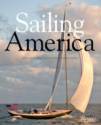 Sailing America - Written by Onne van der Wal, Introduction by Gary Jobson