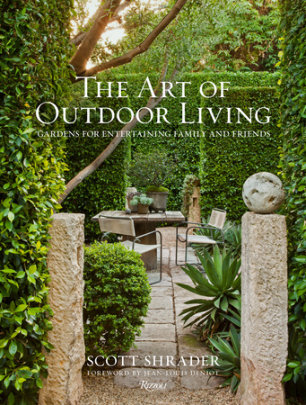 The Art of Outdoor Living - Written by Scott Shrader, Photographed by Lisa Romerein, Foreword by Jean-Louis Deniot