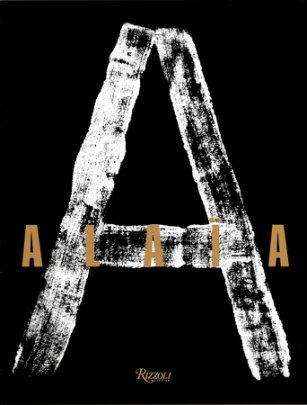 Alaia - Written by Carla Sozzani and Azzedine Alaïa and Christoph von Weyhe