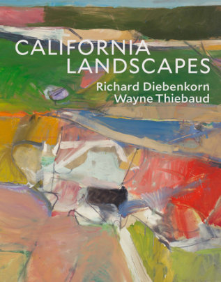 California Landscapes - Written by John Yau, Contribution by Wayne Thiebaud and Philippe de Montebello