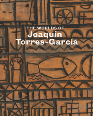 The Worlds of Joaquín Torres-García - Text by Tomàs Llorens and Frederic Tuten and Abigail McEwan, Introduction by William R. Acquavella