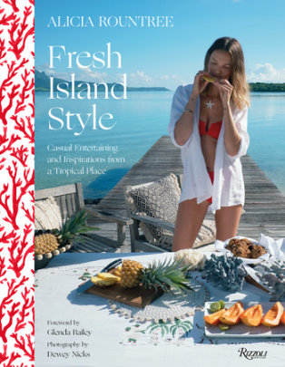 Alicia Rountree Fresh Island Style - Written by Caitlin Leffel and Alicia Rountree, Foreword by Glenda Bailey, Photographed by Dewey Nicks