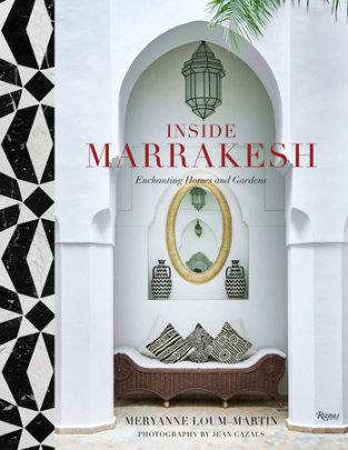 Inside Marrakesh - Written by Meryanne Loum-Martin, Photographed by Jean Cazals