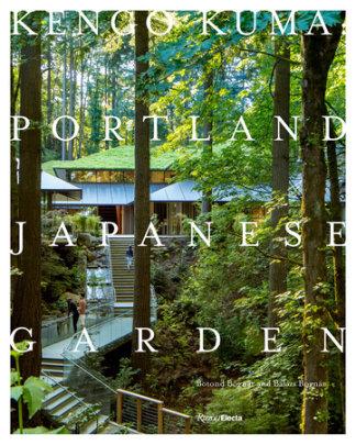 Kengo Kuma: Portland Japanese Garden - Author Botond Bognár and Balázs Bognár, Introduction by Kengo Kuma