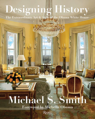 Designing History - Written by Margaret Russell and Michael S. Smith, Foreword by Michelle Obama