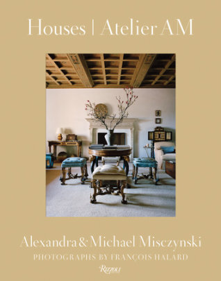 Houses: Atelier AM - Written by Michael Misczynski and Alexandra Misczynski, Text by Mayer Rus, Photographed by Francois Halard