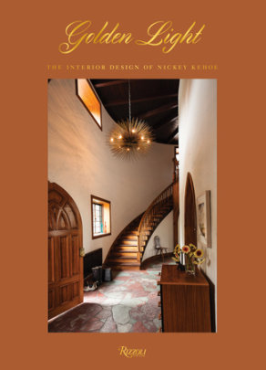 Golden Light: The Interior Design of Nickey Kehoe - Written by Todd Nickey and Amy Kehoe