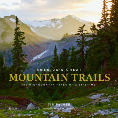 America's Great Mountain Trails - Written by Tim Palmer, Foreword by Jamie Willams