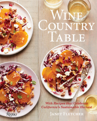 Wine Country Table - Written by Janet Fletcher, Photographed by Sara Remington and Robert Holmes