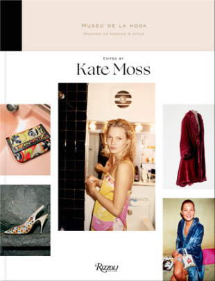 Musings on Fashion and Style - Edited by Kate Moss, Preface by Jorge Yarur Bascuñán