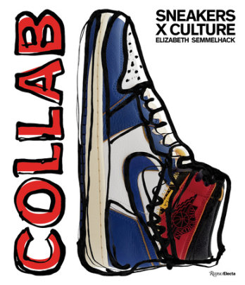 Sneakers x Culture: Collab - Written by Elizabeth Semmelhack, Foreword by Jacques Slade