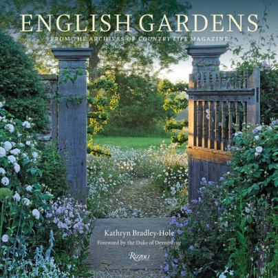 English Gardens - Written by Kathryn Bradley-Hole, Foreword by The Duke of Devonshire