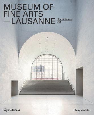 Museum of Fine Arts, Lausanne - Written by Philip Jodidio, Preface by Robert Wilson