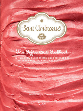 Sant Ambroeus: The Coffee Bar Cookbook