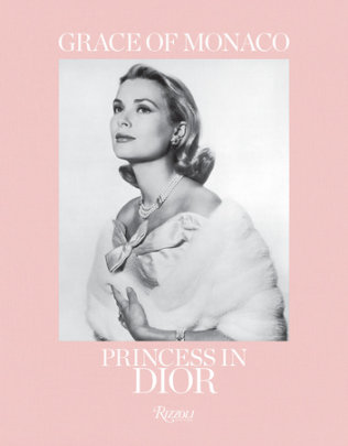 Grace of Monaco - Text by Frederic Mitterrand and Brigitte Richart and Florence Müller, Foreword by Bernard Arnault and Prince Albert II of Monaco