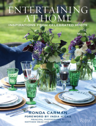 Entertaining at Home - Written by Ronda Carman, Foreword by India Hicks, Photographed by Michael Hunter and Matthew Mead