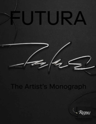 Futura - Written by Futura, Contribution by Takashi Murakami and Virgil Abloh and Agnès b and Jeffrey Dietch