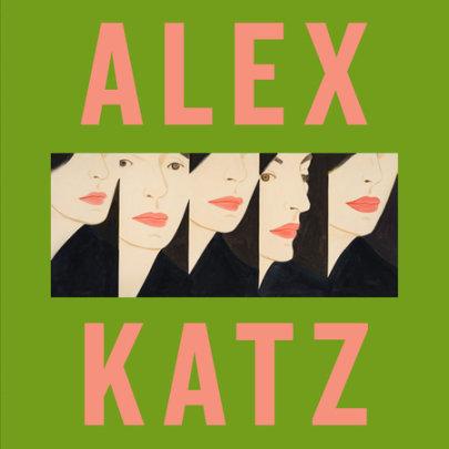 Alex Katz - Written by Carter Ratcliff, Edited by Vincent Katz