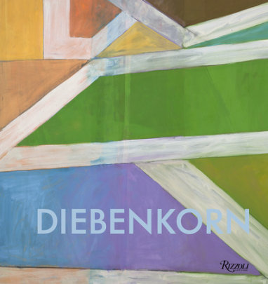 Richard Diebenkorn - Written by Sasha Nicholas, Contribution by Steven Nash and Wayne Thiebaud, Text by Tony Berlant and William Luers