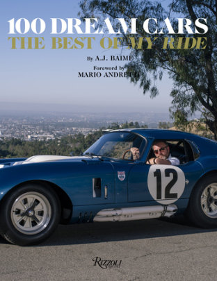 100 Dream Cars - Written by A.J. Baime, Foreword by Mario  Andretti