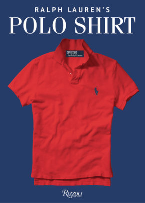 Ralph Lauren's Polo Shirt - Introduction by Ralph Lauren, Foreword by Ken Burns, Afterword by David Lauren