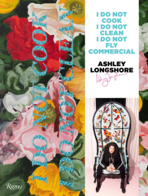 Ashley Longshore - Written by Ashley Longshore, Contribution by Tommy Hilfiger and Diane Von Furstenberg and Linda Fargo and Blake Lively