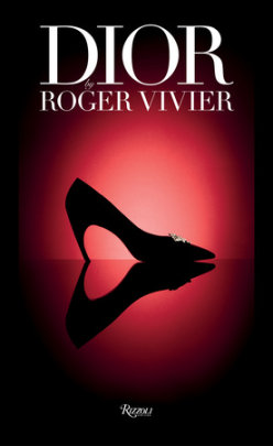 Dior by Roger Vivier - Photographed by Gerard Uferas, Text by Elizabeth Semmelhack