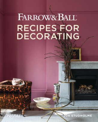 Farrow and Ball - Written by Joa Studholme and Charlotte Crosby, Photographed by James Merrell
