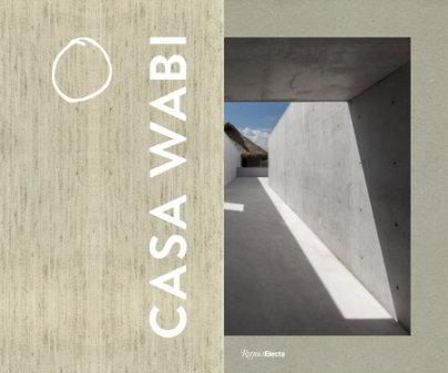 Casa Wabi - Written by Bosco Sodi and Martino Stierli