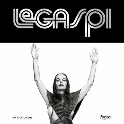 Legaspi - Written by Rick Owens, Contribution by Andre Leon Talley and Paul Stanley and Patti LaBelle and Pat Cleveland
