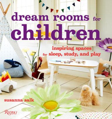 Dream Rooms for Children - Written by Susanna Salk