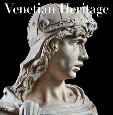 Venetian Heritage - Written by Toto Bergamo Rossi, Foreword by Peter Marino