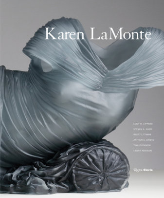 Karen LaMonte - Text by Lucy R. Lippard and Steven A. Nash and Brett Littman and Arthur Danto and Laura Addison