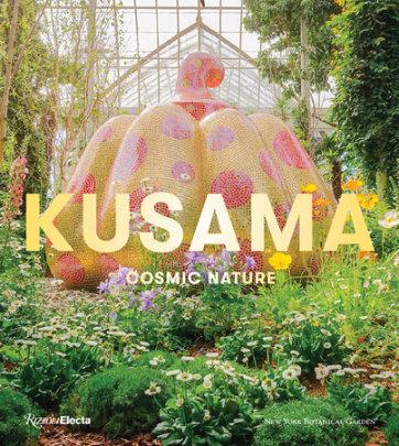 Kusama: Cosmic Nature - Edited by Mika Yoshitake and Joanna L. Groarke, Text by Alexandra Munroe and Jenni Sorkin and Karen Daubmann