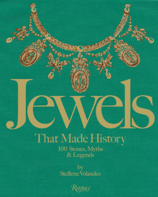 Jewels That Made History - Written by Stellene Volandes