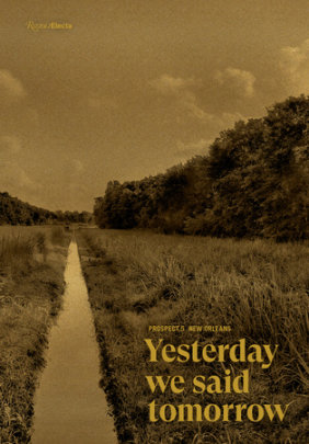 Prospect.5 New Orleans: Yesterday we said tomorrow - Author Naima J. Keith and Diana Nawi