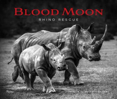 Blood Moon - Written by Dereck Joubert and Beverly Joubert, Foreword by Jane Goodall