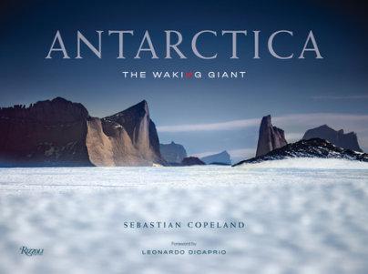 Antarctica - Written by Sebastian Copeland, Foreword by Leonardo DiCaprio