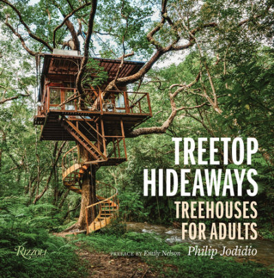 Treetop Hideaways - Author Philip Jodidio, Preface by Emily Nelson